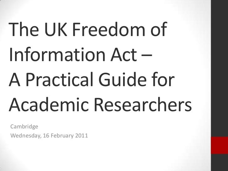 The UK Freedom of Information Act – A Practical Guide for Academic Researchers<br />Cambridge<br />Wednesday, 16 February ...