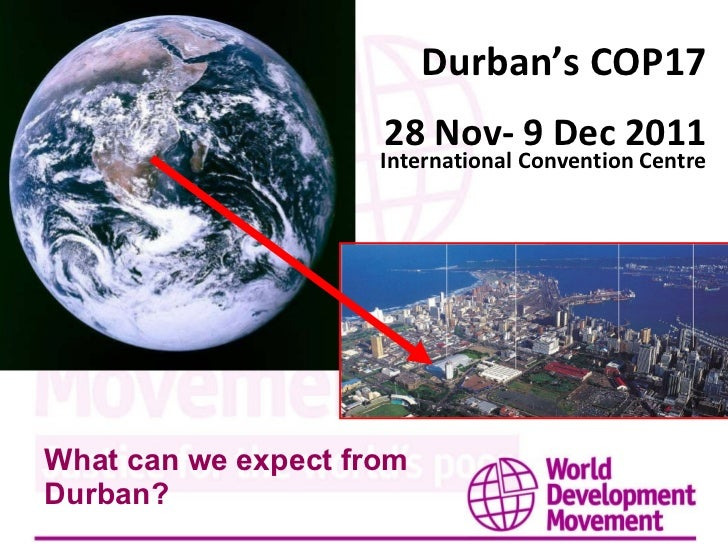 What can we expect from Durban? Durban's COP17 28 Nov- 9 Dec 2011 International Convention Centre