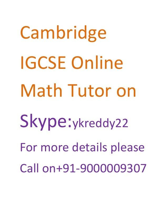 Cambridge IGCSE Online Math Tutor on Skype:ykreddy22 For more details please Call on+91-9000009307