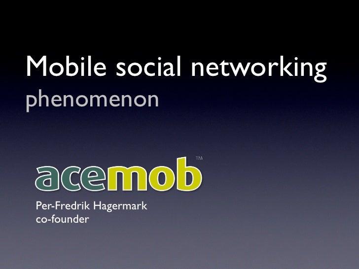 Mobile social networking phenomenon    Per-Fredrik Hagermark co-founder