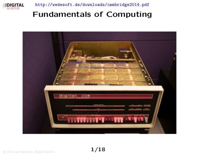 http://wedesoft.de/downloads/cambridge2014.pdf Fundamentals of Computing 1/18c 2014 Jan Wedekind, Digital Science