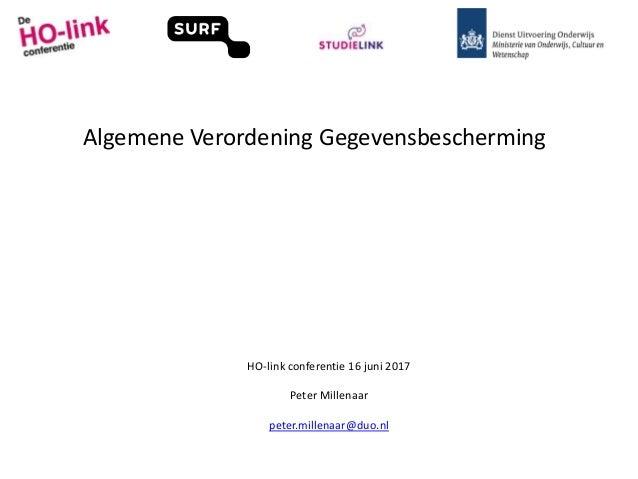 Algemene Verordening Gegevensbescherming HO-link conferentie 16 juni 2017 Peter Millenaar peter.millenaar@duo.nl