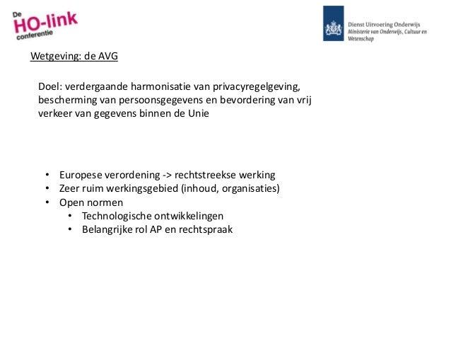 Wetgeving: de AVG Doel: verdergaande harmonisatie van privacyregelgeving, bescherming van persoonsgegevens en bevordering ...