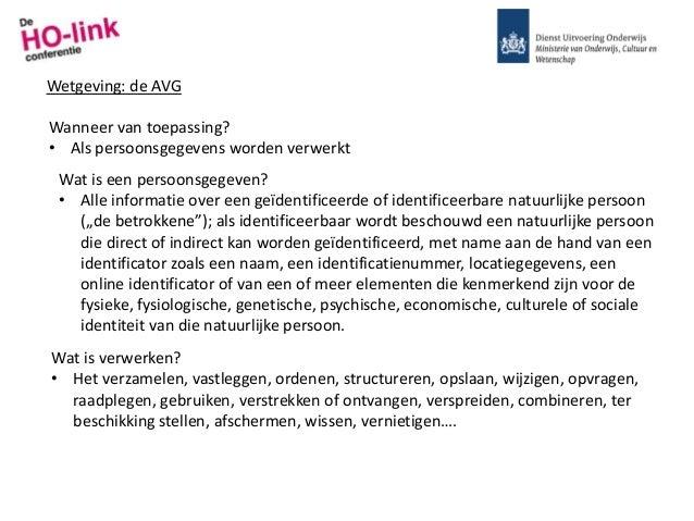 Wanneer van toepassing? • Als persoonsgegevens worden verwerkt Wetgeving: de AVG Wat is verwerken? • Het verzamelen, vastl...