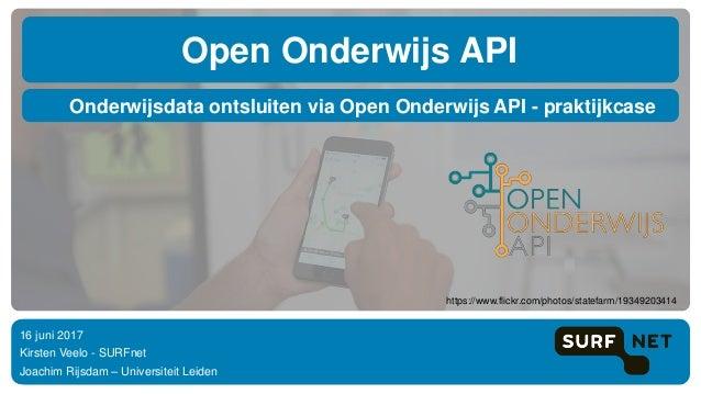 Onderwijsdata ontsluiten via Open Onderwijs API - praktijkcase Open Onderwijs API 16 juni 2017 Kirsten Veelo - SURFnet Joa...
