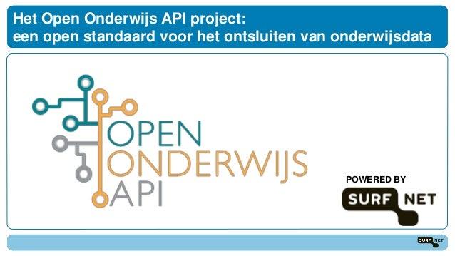 Het Open Onderwijs API project: een open standaard voor het ontsluiten van onderwijsdata POWERED BY