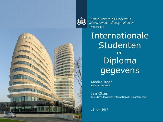 Internationale Studenten en Diploma gegevens Meeke Roet Bestuurslid NWS Jan Otten beleidsmedewerker Internationale Dienste...