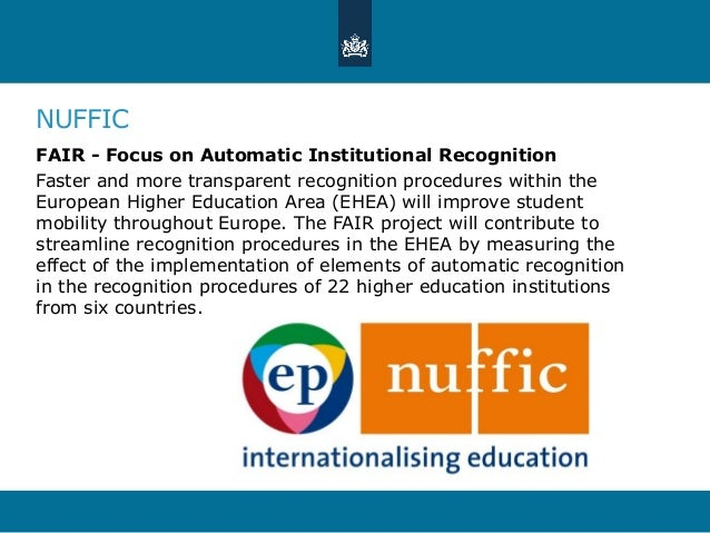 NUFFIC FAIR - Focus on Automatic Institutional Recognition Faster and more transparent recognition procedures within the E...