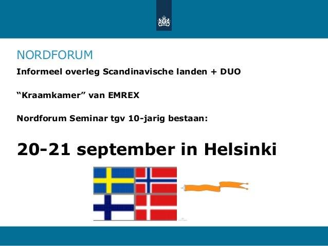 """NORDFORUM Informeel overleg Scandinavische landen + DUO """"Kraamkamer"""" van EMREX Nordforum Seminar tgv 10-jarig bestaan: 20-..."""