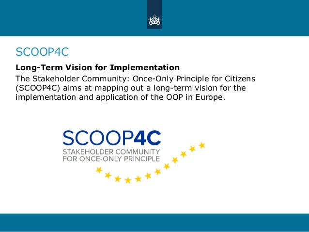 SCOOP4C Long-Term Vision for Implementation The Stakeholder Community: Once-Only Principle for Citizens (SCOOP4C) aims at ...