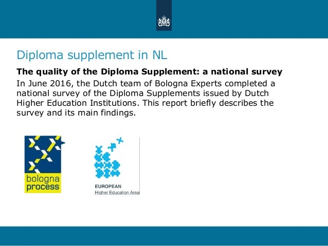 Diploma supplement in NL The quality of the Diploma Supplement: a national survey In June 2016, the Dutch team of Bologna ...