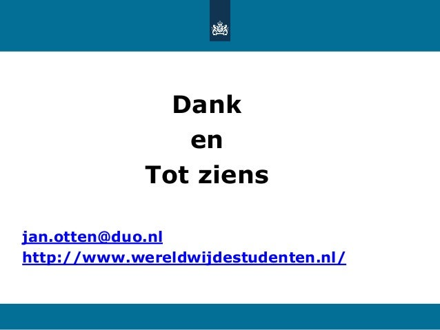 Dank en Tot ziens jan.otten@duo.nl http://www.wereldwijdestudenten.nl/