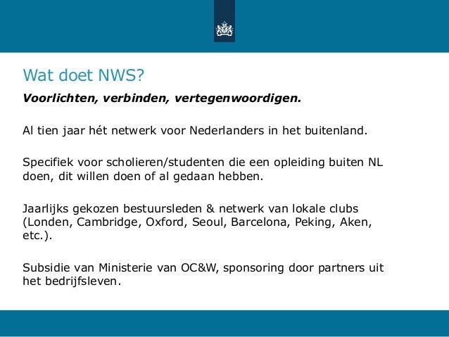 Wat doet NWS? Voorlichten, verbinden, vertegenwoordigen. Al tien jaar hét netwerk voor Nederlanders in het buitenland. Spe...