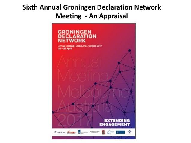 Sixth Annual Groningen Declaration Network Meeting - An Appraisal