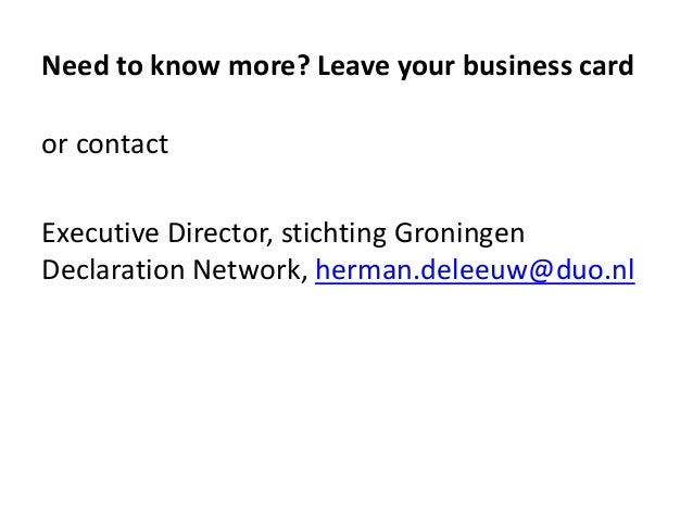 Need to know more? Leave your business card or contact Executive Director, stichting Groningen Declaration Network, herman...