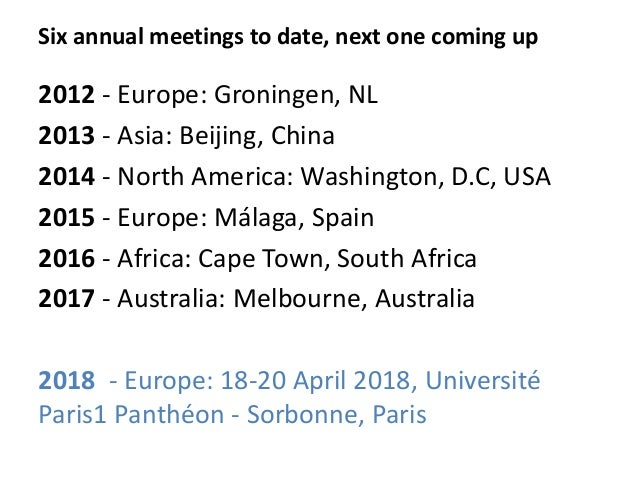 Six annual meetings to date, next one coming up 2012 - Europe: Groningen, NL 2013 - Asia: Beijing, China 2014 - North Amer...