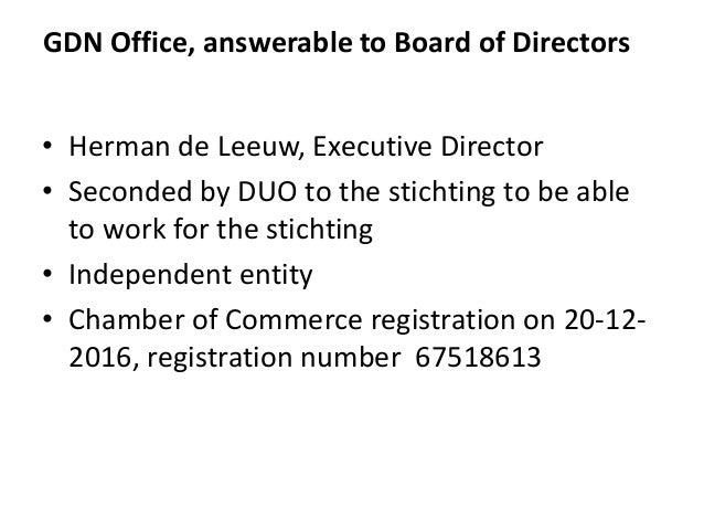 GDN Office, answerable to Board of Directors • Herman de Leeuw, Executive Director • Seconded by DUO to the stichting to b...
