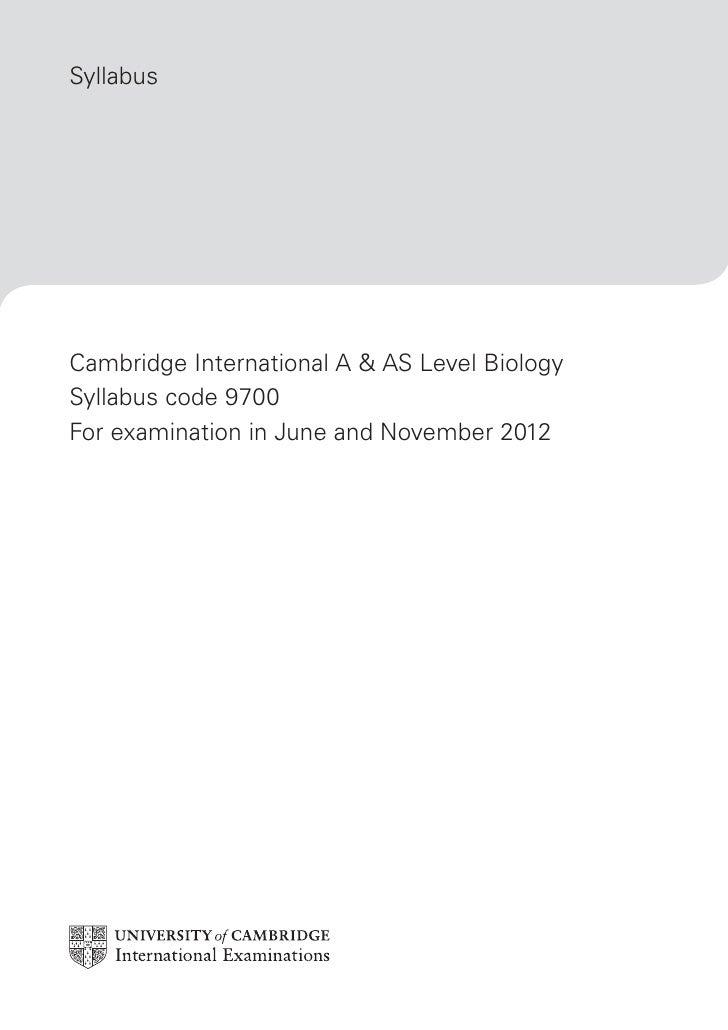 SyllabusCambridge International A & AS Level BiologySyllabus code 9700For examination in June and November 2012
