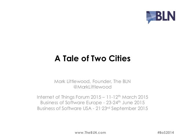 A Tale of Two Cities  Mark Littlewood, Founder, The BLN  @MarkLittlewood  Internet of Things Forum 2015 – 11-12th March 20...