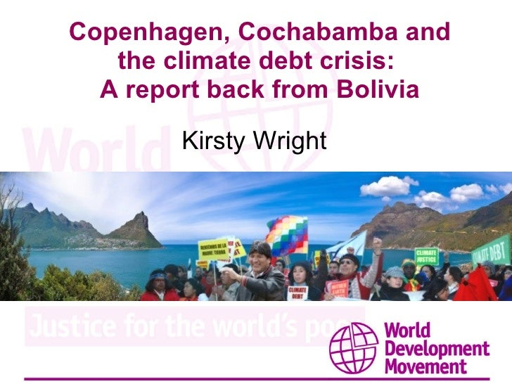 Copenhagen, Cochabamba and the climate debt crisis:  A report back from Bolivia Kirsty Wright