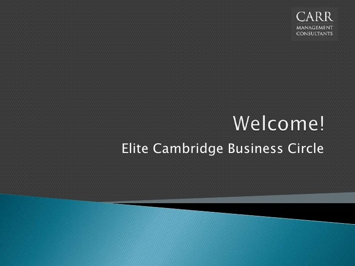 Welcome!<br />Elite Cambridge Business Circle <br />