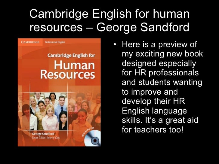 Cambridge English for human resources – George Sandford <ul><li>Here is a preview of my exciting new book designed especia...