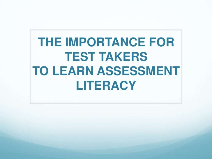 THE IMPORTANCE FOR     TEST TAKERSTO LEARN ASSESSMENT       LITERACY