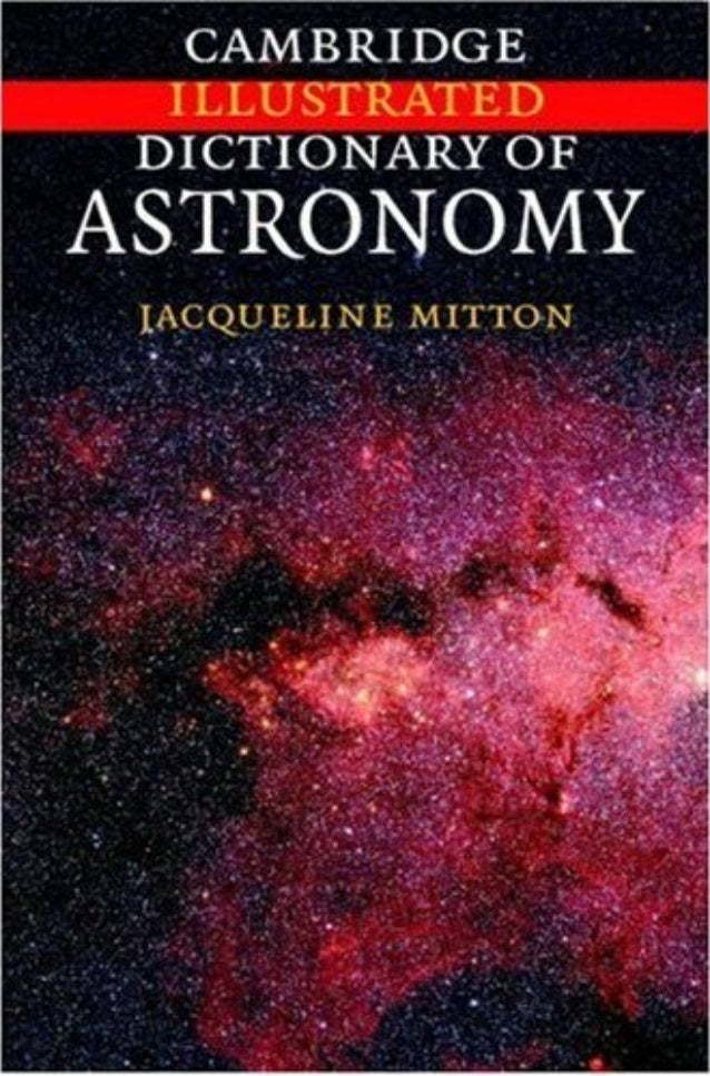 cambridge illustrated dictionary of astronomyThis lavishly illustrated new dictionary written by an experienced writer and...