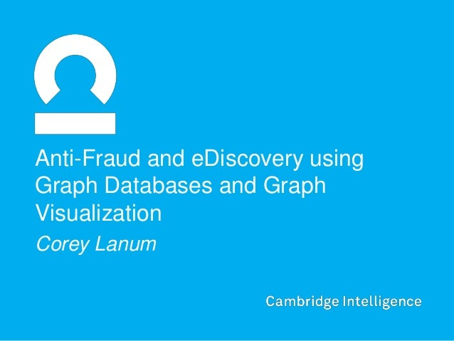 Anti-Fraud and eDiscovery usingGraph Databases and GraphVisualizationCorey Lanum