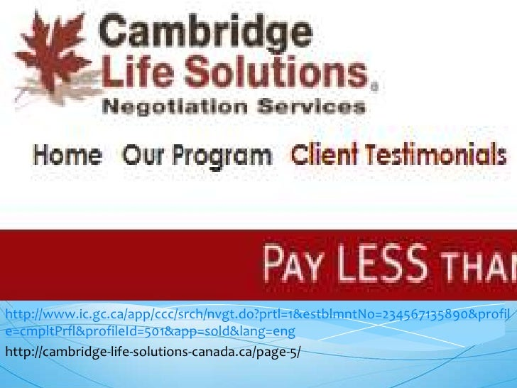 Cambridge Life Solutionshttp://www.ic.gc.ca/app/ccc/srch/nvgt.do?prtl=1&estblmntNo=234567135890&profile=cmpltPrfl&profileI...