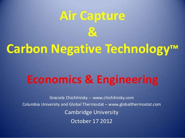 Air Capture             &Carbon Negative Technology™    Economics & Engineering               Graciela Chichilnisky -- www...