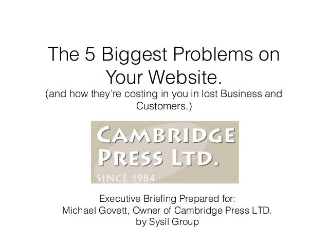 The 5 Biggest Problems on Your Website.  (and how they're costing in you in lost Business and Customers.)  Executive Brief...