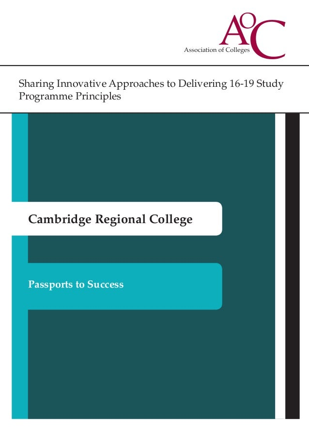 Sharing Innovative Approaches to Delivering 16-19 Study Programme Principles Cambridge Regional College Passports to Succe...