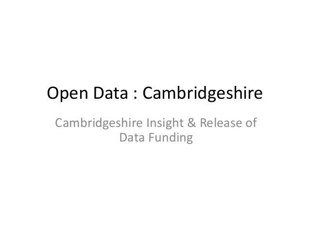 Open Data : Cambridgeshire  Cambridgeshire Insight & Release of  Data Funding
