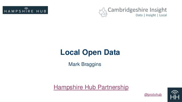 Local Open Data  Mark Braggins  Hampshire Hub Partnership  @protohub