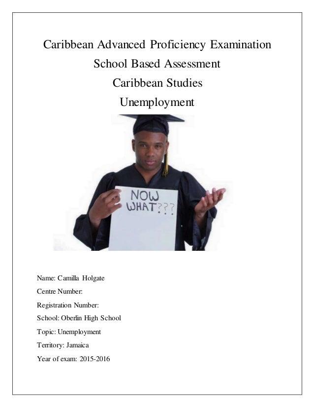 5ce04e3b9 Caribbean Advanced Proficiency Examination School Based Assessment  Caribbean Studies Unemployment Name  Camilla Holgate Ce.