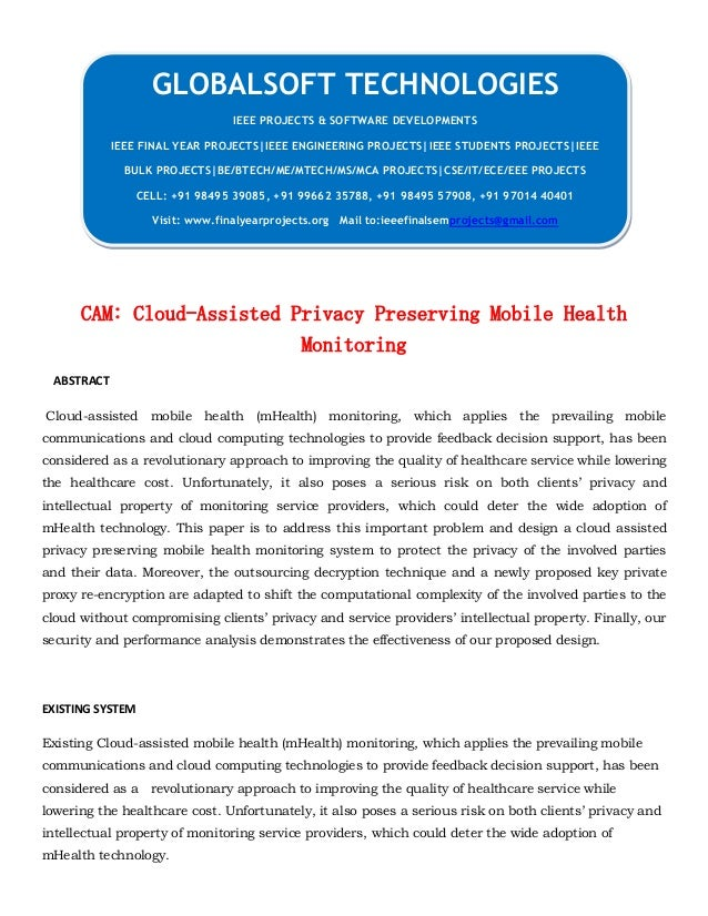 CAM: Cloud-Assisted Privacy Preserving Mobile Health Monitoring ABSTRACT Cloud-assisted mobile health (mHealth) monitoring...
