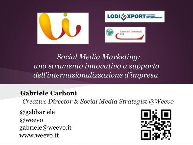 Social Media Marketing:    uno strumento innovativo a supporto    dell'internazionalizzazione d'impresaGabriele CarboniCre...