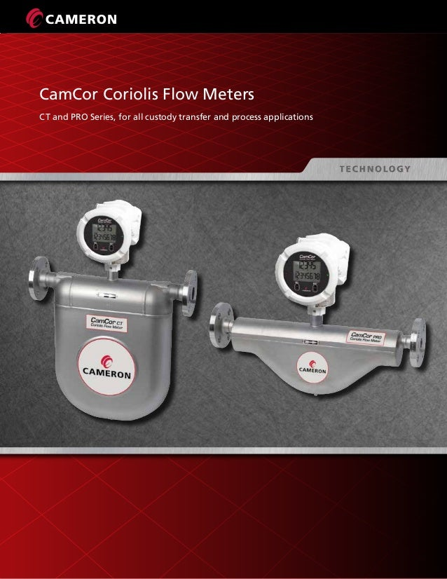 CamCor Coriolis Flow Meters CT and PRO Series, for all custody transfer and process applications