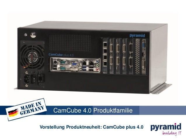 CamCube 4.0 Produktfamilie Vorstellung Produktneuheit: CamCube plus 4.0
