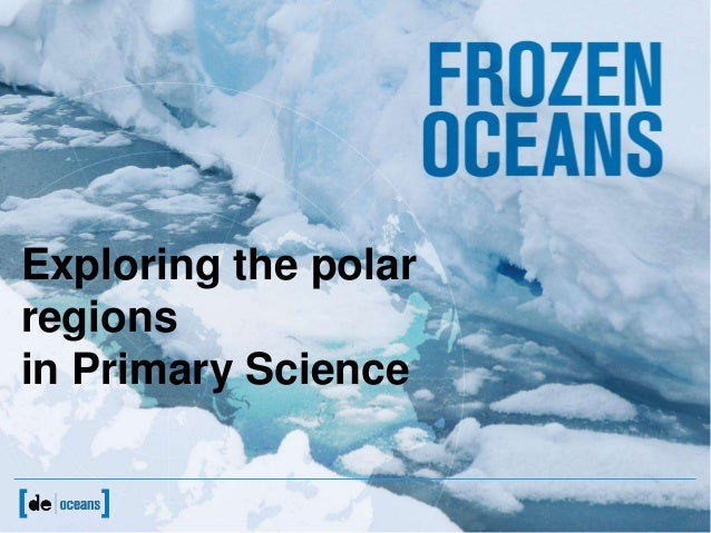Antarctica– whyshould wecare?Exploring the polarregionsin Primary Science