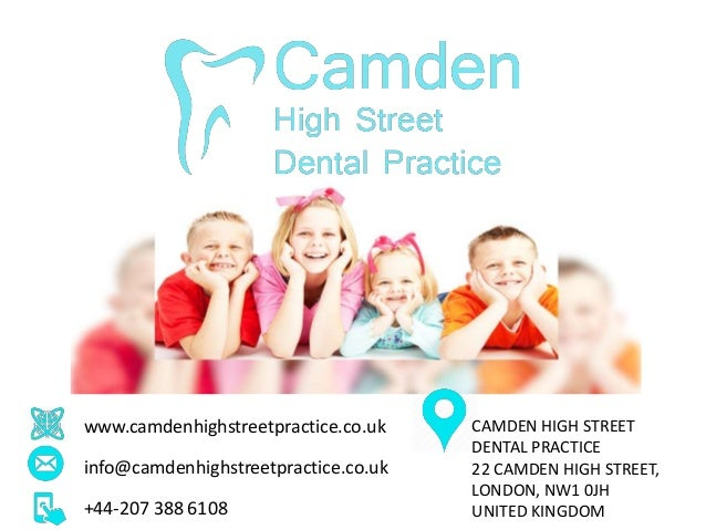 www.camdenhighstreetpractice.co.uk info@camdenhighstreetpractice.co.uk +44-207 388 6108 CAMDEN HIGH STREET DENTAL PRACTICE...