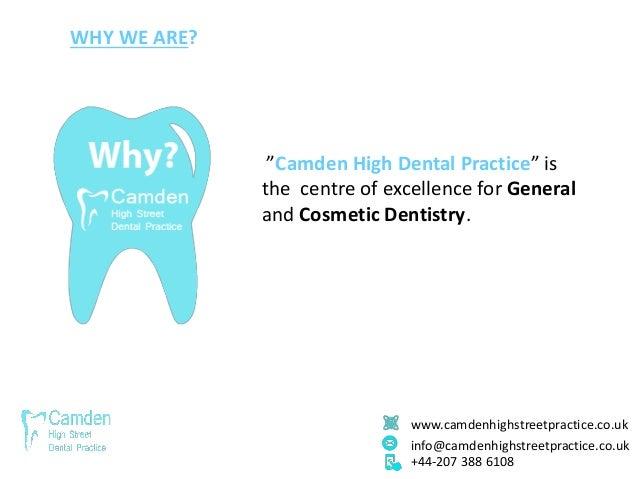"""www.camdenhighstreetpractice.co.uk info@camdenhighstreetpractice.co.uk +44-207 388 6108 WHY WE ARE? """"Camden High Dental Pr..."""