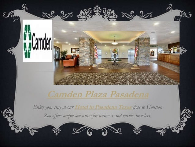 Camden Plaza Pasadena Enjoy your stay at our Hotel in Pasadena Texas close to Houston Zoo offers ample amenities for busin...