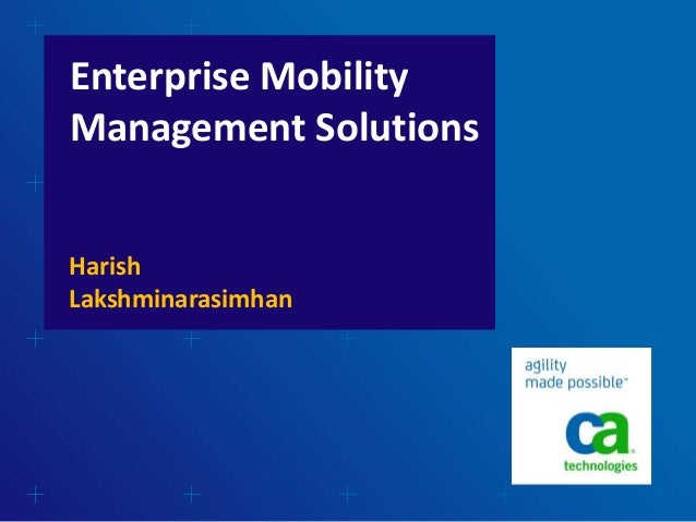 Enterprise Mobility Management Solutions Harish Lakshminarasimhan