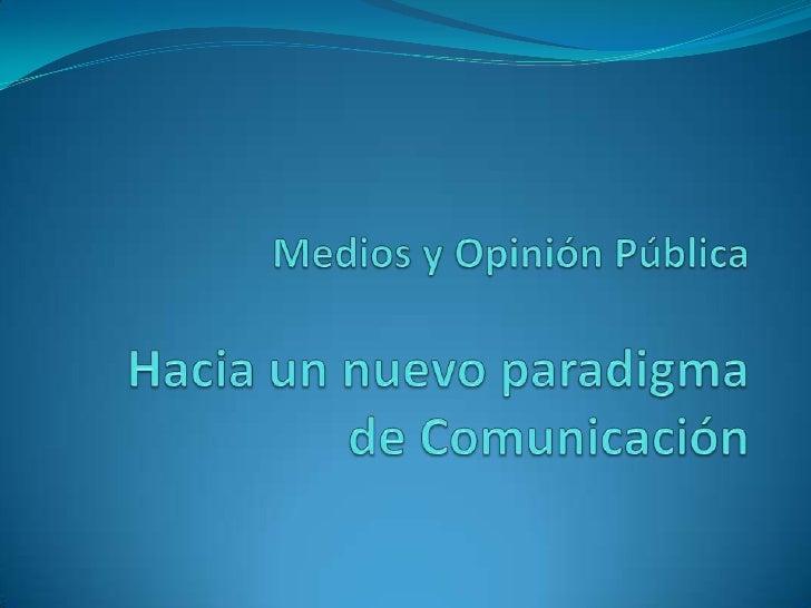 Medios y Opinión PúblicaHacia un nuevo paradigma de Comunicación<br />