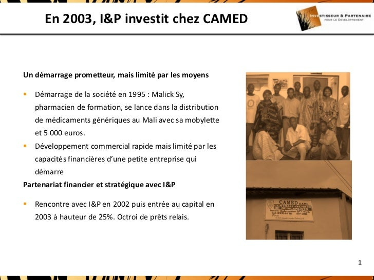 En 2003, I&P investit chez CAMEDUn démarrage prometteur, mais limité par les moyens Démarrage de la société en 1995 : Mal...