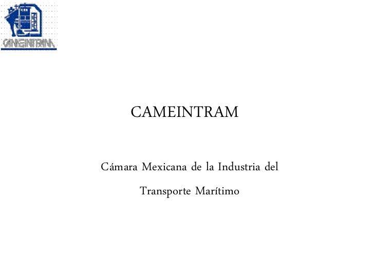 CAMEINTRAMCámara Mexicana de la Industria del      Transporte Marítimo