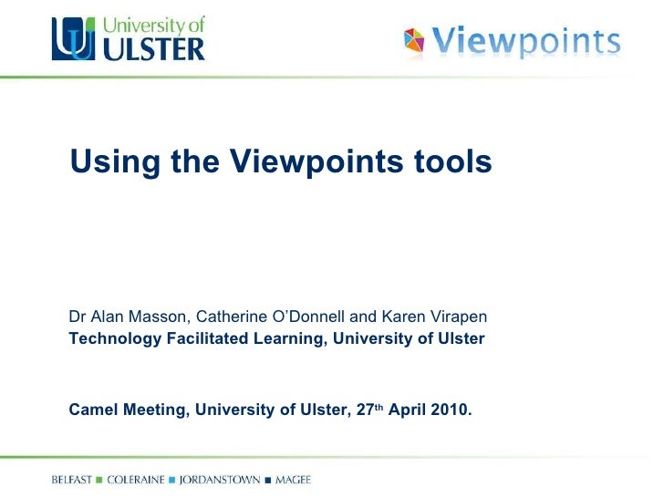 Using the Viewpoints tools  Dr Alan Masson, Catherine O'Donnell and Karen Virapen Technology Facilitated Learning, Univers...