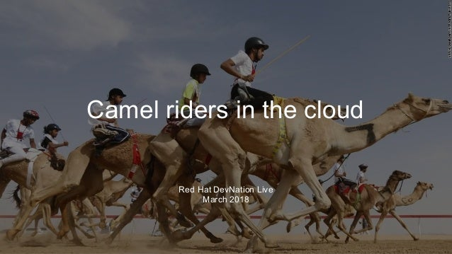 Camel riders in the cloud Red Hat DevNation Live March 2018